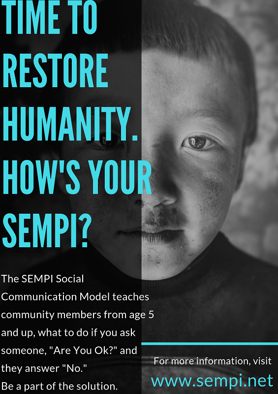 It's time to restore humanity. How's Your SEMPI? End suicide. End loneliness. End homelessness.