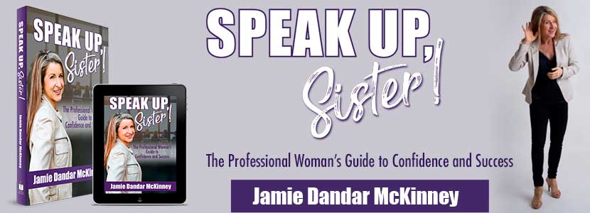 Speak Up, Sister! The Professional Woman's Guide to Confidence and Success
