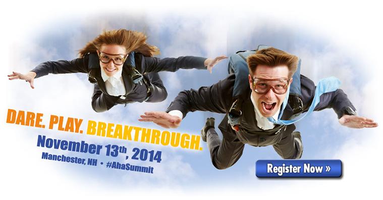 2014 'A-Ha!' Summit, 11/13/14, live event in NH, online via Digital Pass. Register at AhaSummit.com!