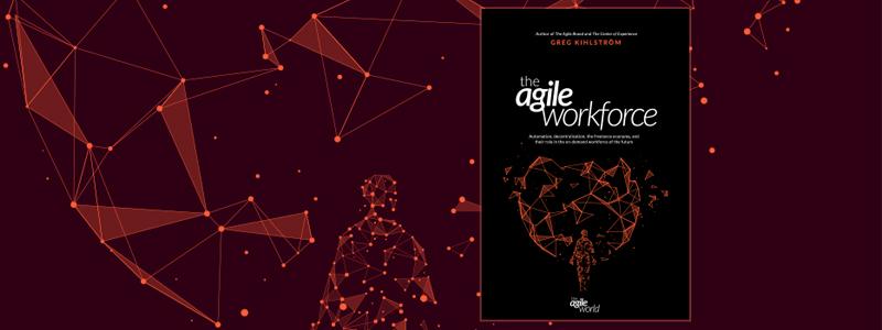 The Agile Workforce by Greg Kihlstrom